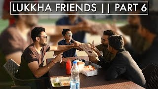 LUKKHA FRIENDS - PART 6 || DUDE SERIOUSLY
