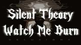 Silent Theory - Watch Me Burn (Lyrics in Description)