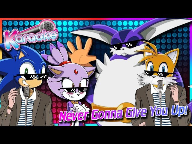 Tails and Pals Sing Never Gonna Give you up! (FT Sonic, Blaze & Big)