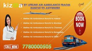 Why Lifeline Air Ambulance from Ranchi is Sufficient in Emergency Rescue?