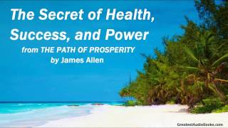 THE SECRET OF HEALTH, SUCCESS, & POWER - AudioBook Excerpt by James Allen | GreatestAudioBooks.com