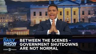 Government Shutdowns Are Not Normal - Between the Scenes: The Daily Show