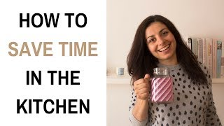 HOW TO SAVE TIME IN THE KITCHEN