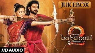 Baahubali 2 Telugu Songs Jukebox - The Conclusion |  Prabhas, Rana,Anushka Shetty,SS Rajamouli
