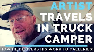 ARTIST MAKES A LIVING FROM HIS TRUCK CAMPER, DELIVERING His Paintings To Galleries!
