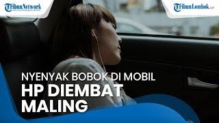 Asyik Tidur di Dalam Mobil, Smartphone di atas Dasbor Mobil Diambil Pencuri