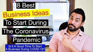 8 Business Ideas To Start During The Coronavirus Pandemic  Is It A Good Time To Start A Business?