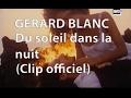 Gerard Blanc - Du soleil dans la nuit (Clip)