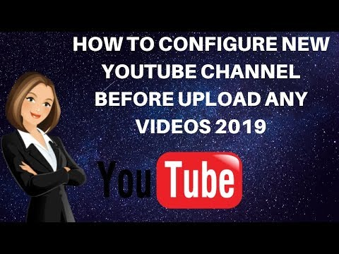 How to configure new youtube channel before upload any videos 2019