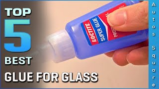 Top 5 Best Glue For Glass Review in 2021