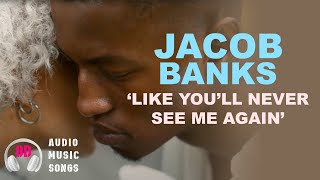 Jacob Banks - Like You'll Never See Me Again (8D audio music song.  Use 🎧)