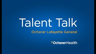 Exciting Healthcare Careers at Ochsner Lafayette General - Talent Talk