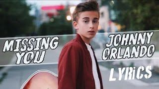Johnny Orlando   Missing You (Lyrics)