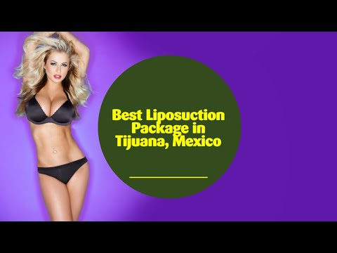 Best Liposuction Package in Tijuana Mexico