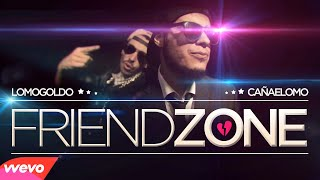 FRIENDZONE - Lomogoldo ft Cañaelomo