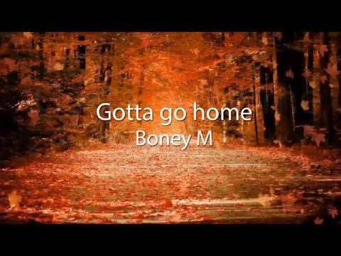 Boney M. Gotta go home lyrics.