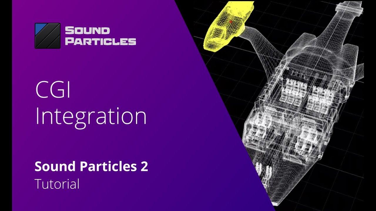 Sound Particles 2 Tutorials - CGI Integration