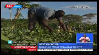 Monday Night News: Next Frontier; Turkana residents adopt crop production in the county