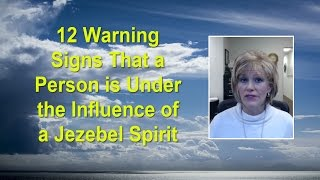 12 Warning Signs That a Person is Under the Influence of a Jezebel Spirit