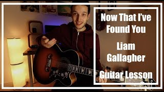 Liam Gallagher - Now That I've Found You (Guitar Lesson)