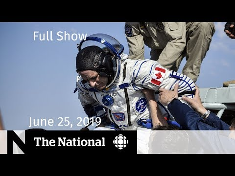 The National for June 25, 2019 — Canada & China, U.S. Border, Canadian Astronaut