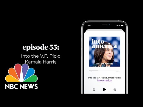 Into the V.P. Pick: Kamala Harris | Into America Podcast – Ep. 55 | NBC News and MSNBC