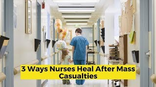 View the video 3 Ways Nurses Can Heal After Mass Casualties