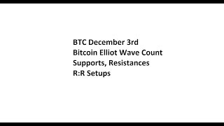 BTC December 3rd Bitcoin Elliot Wave Count. Supports, Resistances, R:R Setups