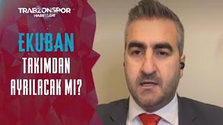 Ekuban Trabzonspor'dan Ayrılacak Mı? Yunus Emre Sel Açıkladı!