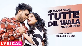 Tutte Dil Wala (Lyrical) | Armaan Bedil Ft Raashi Sood | Sara Gurpal | Latest Punjabi Song 2020