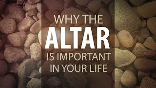 Why the Altar is Important In Your Life