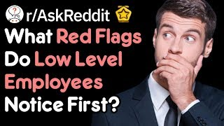 Red Flags That Low Level Employees Notice First🚩🚩  (Reddit Stories r/AskReddit)