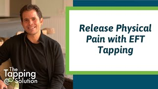How To Use EFT Tapping For Pain Relief - Nick Ortner - The Tapping Solution