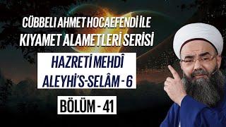 Kıyamet Alametleri 41. Ders (Hazreti Mehdî Aleyhi's-selâm 6. Bölüm)