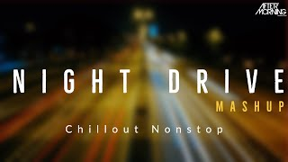 Night Drive Mashup | Aftermorning Chillout Nonstop Jukebox