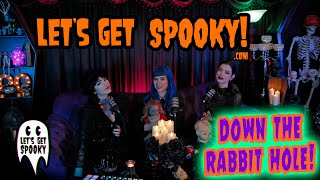 Down the Rabbit Hole | Let's Get Spooky