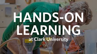 Hands-On Learning at Clark University