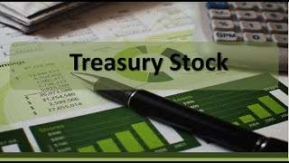 Stockholders' Equity: Accounting for Treasury Stock