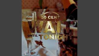 Wait Until Tonight (Edited)