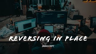 Reversing an array in place - Javascript
