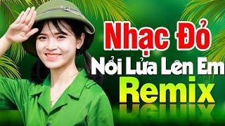 noi-lua-len-em-remix-nhac-do-cach-mang-tien-chien-dj-remix-bass-cang-soi-dong-hay