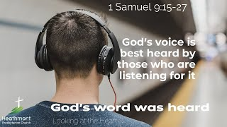 God's voice is best heard by those who are listening. 1 Samuel 9:15-27