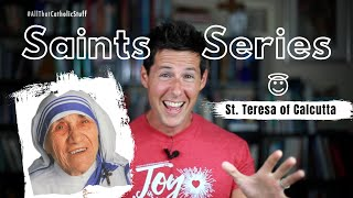 SAINTS SERIES: St. Teresa of Calcutta