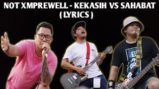 NOT XMPREWELL - KEKASIH Vs SAHABAT Lyrics