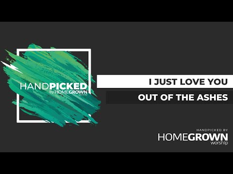 Out Of The Ashes - I Just Love You