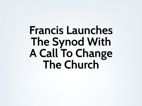 Francis Launches Synod With Call To Change The Church