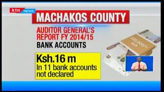 47 Days Of Accountability: Highlights of Machakos County according to new report by auditor general