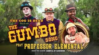 The Cog is Dead - The Gumbo Song (audio) Feat. Professor Elemental
