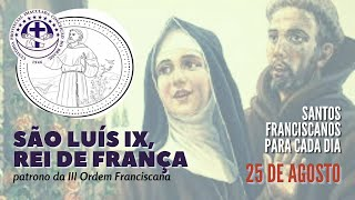 25/08   São Luís IX, Rei de França   Franciscanos Conventuais