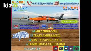 Global Air Ambulance Services in Patna to Support the Evacuation facility